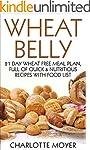 WHEAT BELLY: GLUTEN FREE: 21 Day Whea...