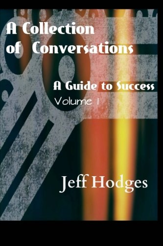 A Collection Of Conversations, A Guide To Success (Volume 1)