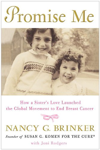 Promise Me: How a Sister's Love Launched the Global Movement to End Breast Cancer, Nancy G. Brinker