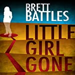 Little Girl Gone: A Logan Harper Thriller (       UNABRIDGED) by Brett Battles Narrated by Jeff Woodman
