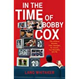 In the Time of Bobby Cox: The Atlanta Braves, Their Manager, My Couch, Two Decades, and Me ~ Lang Whitaker