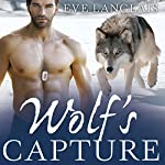 Wolf's Capture: Kodiak Point Series, Book 4 | Eve Langlais