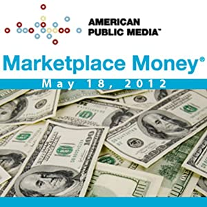 Marketplace Money, May 18, 2012 | [Kai Ryssdal]