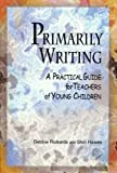 img - for Primarily Writing: A Practical Guide for Teachers of Young Children by Debbie Rickards (2003-03-04) book / textbook / text book