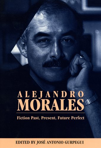 Alejandro Morales: Fiction Past, Present, Future Perfect