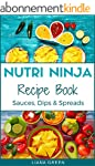 Nutri Ninja Recipe Book: Sauces, Dips...