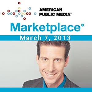 Marketplace, March 07, 2013 | [Kai Ryssdal]