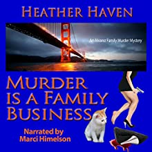 Murder Is a Family Business: The Alvarez Family Murder Mysteries, Book 1 Audiobook by Heather Haven Narrated by Marci Himelson