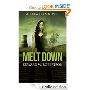 Kindle Book Bargain: Melt Down (Breakers), by Edward W. Robertson. Publication Date: October 16, 2012