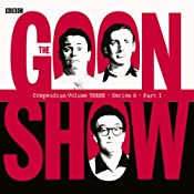 Goon Show Compendium 3: Series 6, Part 1 | [Spike Milligan]