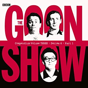 Goon Show Compendium 3: Series 6, Part 1 (Dramatized) Radio/TV Program