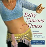 img - for Belly Dancing for Fitness: The Ultimate Dance Workout That Unleashes Your Creative Spirit book / textbook / text book