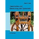 """Geschichte und Bedeutung des Spinnrads in Europavon """"Sigrid Vogt"""""""