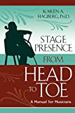 Stage Presence from Head to Toe: A Manual for Musicians