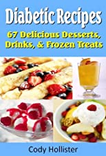 Diabetic Recipes - 67 Delicious Desserts, Drinks, & Frozen Treats