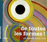echange, troc Béatrice Fontanel, Héloïse Bertrand - De toutes les formes ! : Les formes dans l'art