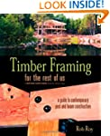 Timber Framing for the Rest of Us: A...