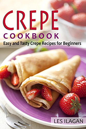 Crepe Cookbook: Easy and Tasty Crepe Recipes for Beginners: Most Famous and Delicious Crepe Recipes for Breakfast, Snack or Dessert (Crepes Recipes, Breakfast, ... Delights, Dessert Recipes, Sweet Recipes) (Crepe Recipe compare prices)