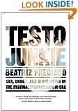 Testo Junkie: Sex, Drugs, and Biopolitics in the Pharmacopornographic Era
