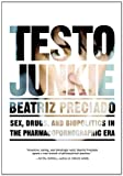 Testo Junkie: Sex, Drugs, and Biopolitics in the Pharmacopornographic Era