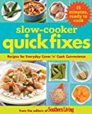 Editors of Southern Living Magazine Slow-Cooker Quick Fixes: Recipes for Everyday Cover 'n' Cook Convenience
