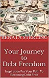 Your Journey to Debt Freedom: Inspiration For Your Path To Becoming Debt Free