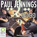 Uncovered (       UNABRIDGED) by Paul Jennings Narrated by Stig Wemyss