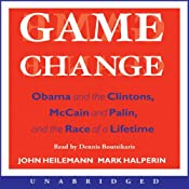 Game Change: Obama and the Clintons, McCain and Palin, and the Race of a Lifetime | [John Heilemann, Mark Halperin]