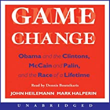 Game Change: Obama and the Clintons, McCain and Palin, and the Race of a Lifetime (       UNABRIDGED) by John Heilemann, Mark Halperin Narrated by Dennis Boutsikaris