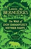 The War Of Don Emmanuel's Nether Parts (0749391308) by Louis De Bernieres