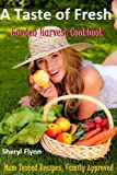 A Taste of Fresh: Garden Harvest Cookbook