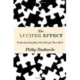 The Lucifer Effect: Understanding How Good People Turn Evil ~ Philip Zimbardo