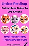 Littlest Pet Shop Collectibles Guide To LPS Kittens: $500+ Profit Monthly Trading LPS Baby Cats