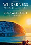 Wilderness: A Journal of Quiet Adventure in Alaska--Including Extensive Hitherto Unpublished Passages from the Original Journal (0819552933) by Rockwell Kent