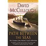 The Path Between the Seas: The Creation of the Panama Canal, 1870-1914 ~ David McCullough