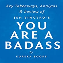 You Are a Badass, by Jen Sincero: Key Takeaways, Analysis, & Review: How to Stop Doubting Your Greatness and Start Living an Awesome Life (       UNABRIDGED) by  Eureka Books Narrated by Michael Pauley