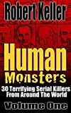 Human Monsters VOLUME ONE: 30 Terrifying Serial Killers from Around the World (True Crime Book 1)