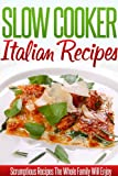 Italian Slow Cooker Recipes: Delicious Italian Crockpot Recipes. (Simple Slow Cooker Series)