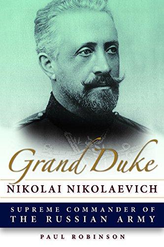 Grand Duke Nikolai Nikolaevich: Supreme Commander of the Russian Army
