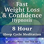 Fast Weight Loss & Confidence Hypnosis: 8 Hour Sleep Cycle Meditation | Joel Thielke,Catherine Perry