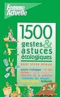 1500 GESTES ET ASTUCES ECOLOGIQUES