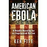 American Ebola - A Deadly Warning for an Unprepared Nation