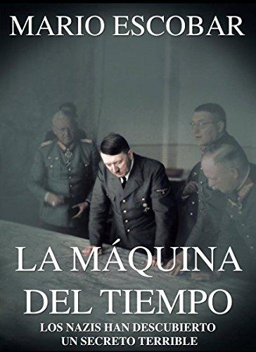 La Máquina del Tiempo (Libro Completo): Con un nuevo descubrimiento los nazis pueden cambiar el rumbo de la Historia