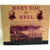 Meet You in Hell: Andrew Carnegie, Henry Clay Frick, and the Bitter Partnership That Transformed America ~ Les Standiford