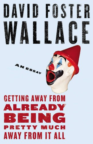 David Foster Wallace - Getting Away from Already Being Pretty Much Away from It All