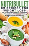 Nutribullet RX Recipe Book For Weight...