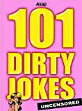 101 Dirty Jokes - sexual and adult's jokes (English Edition)