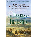 The Rebels of Ireland: The Dublin Sagaby Edward Rutherfurd