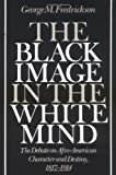 img - for The Black Image in the White Mind: The Debate on Afro-American Character and Destiny, 1817-1914 1st edition by Fredrickson, George M. (1987) Paperback book / textbook / text book
