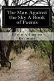 img - for The Man Against the Sky A Book of Poems book / textbook / text book